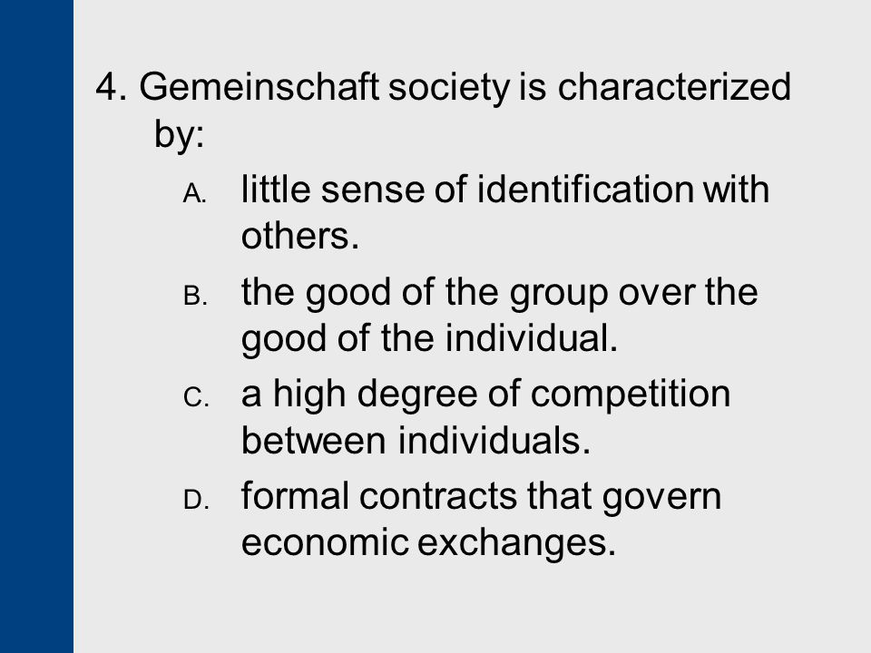 4. Gemeinschaft society is characterized by: