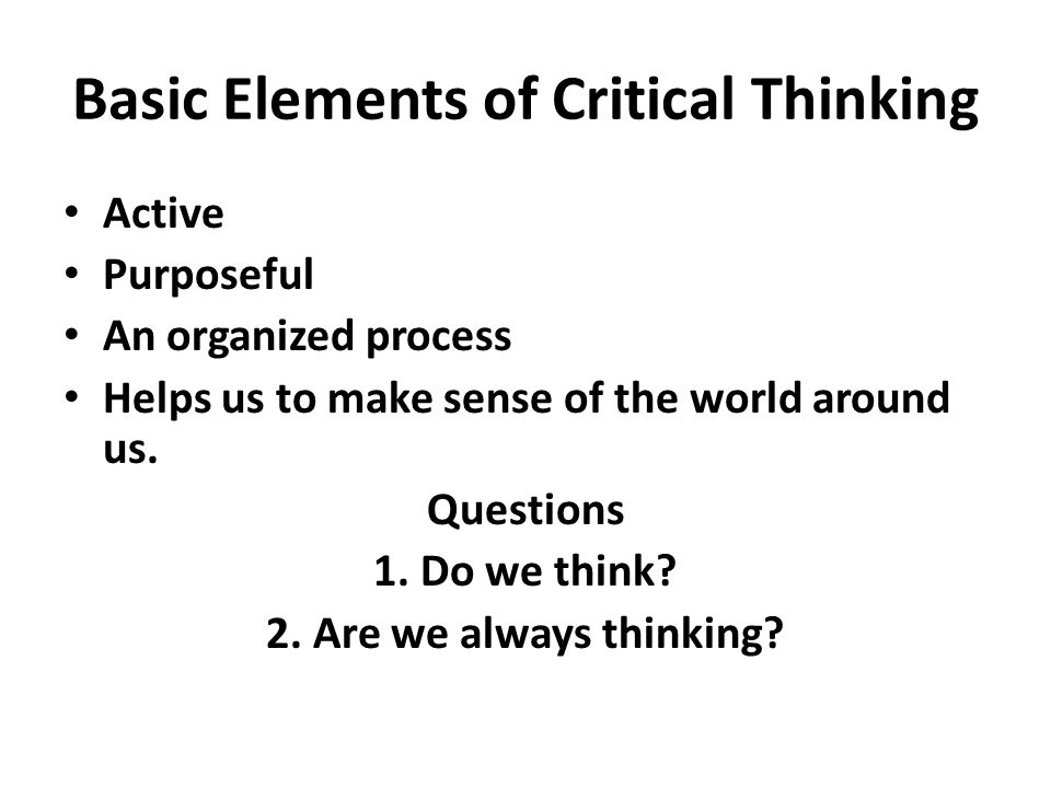 critical thinking in the workplace powerpoint Thinking and routinely use those the skill of critical thinking is seldom taught in the classroom in of education are profi-cient in this skill, teaching critical thinking must be implemented in the classroom and in the work setting by faculty, supervisors and.