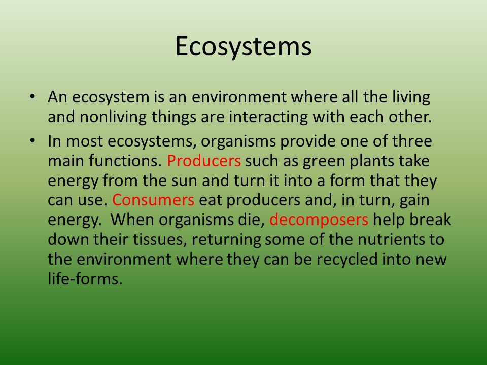 Ecosystems An ecosystem is an environment where all the living and nonliving things are interacting with each other.