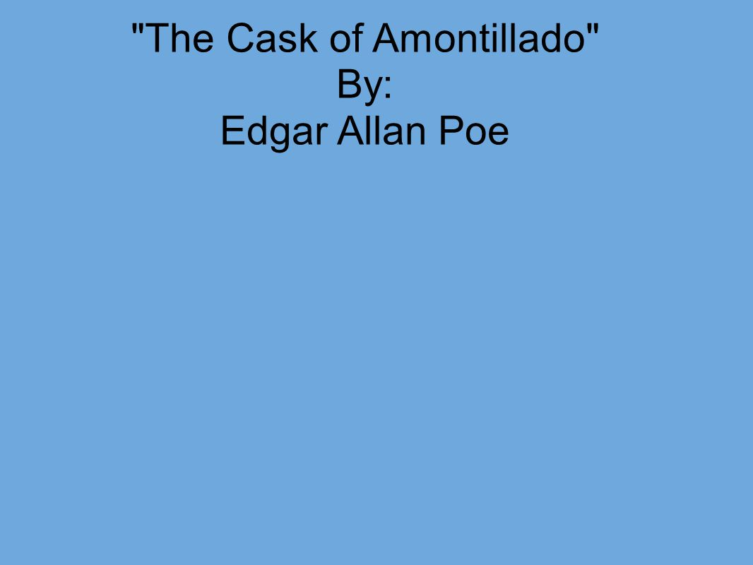 "an analysis of montressor a character in edgar allan poes short story the cask of amontillado ""the cask of amontillado"" written by edgar allan poe is a short story about the person buried alive though reader knows nothing about the background of this crime, about life of the main."