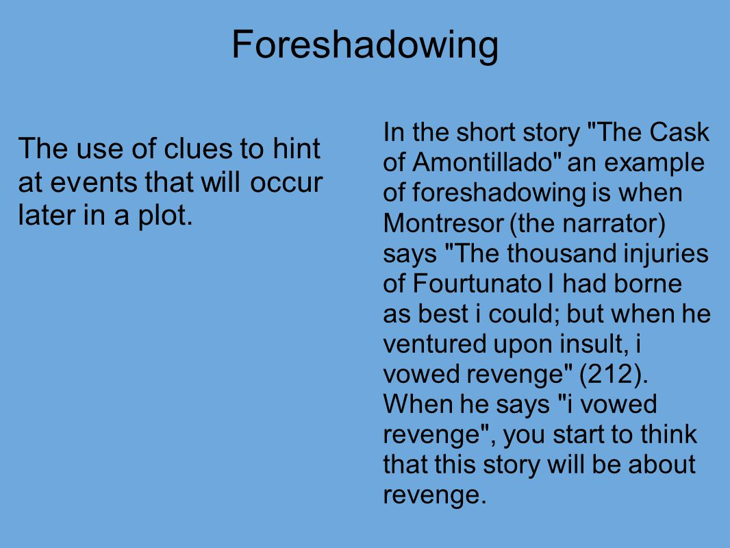 """irony and foreshadowing in poes short stories essay Published: mon, 5 dec 2016 in the story """"the cask of amontillado """"by edgar allan poe, two friends"""" montresor and fortunato"""" fates are determined by one thing only, revenge and murder."""