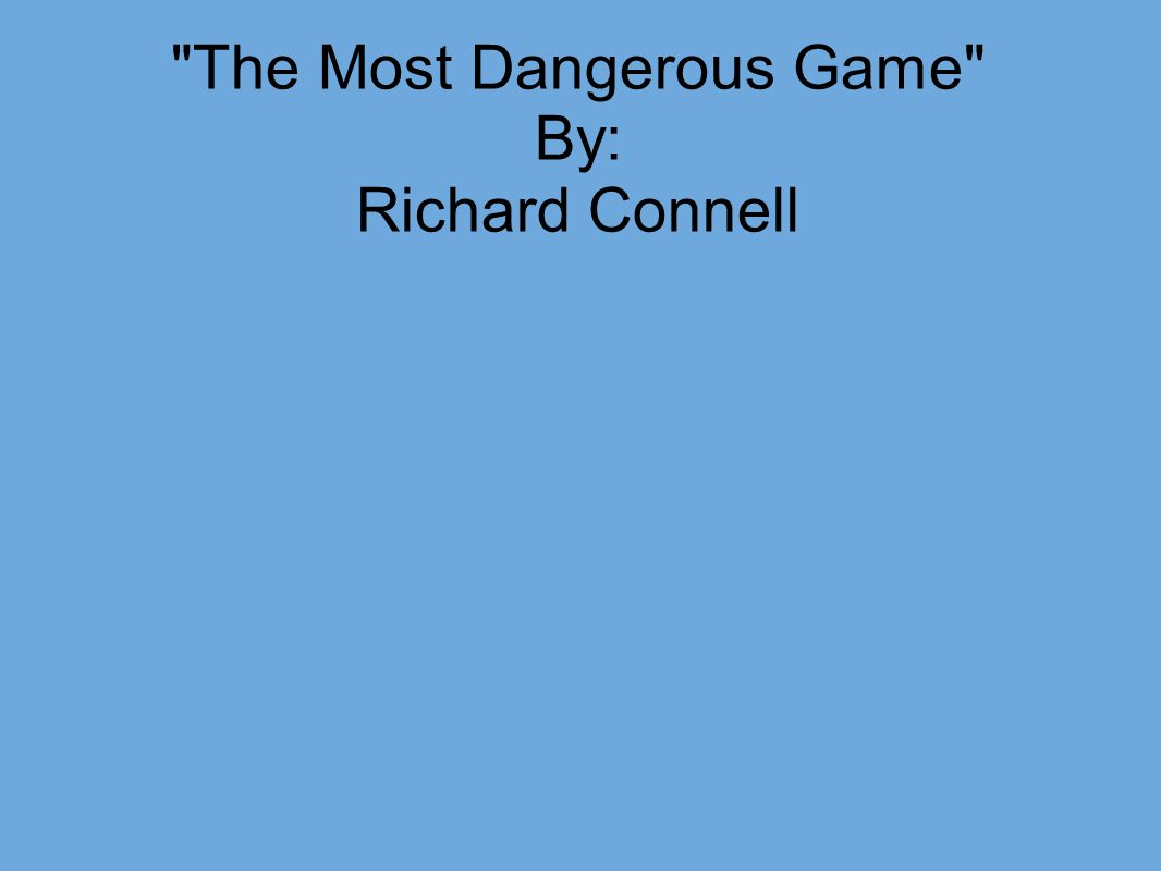 the most dangerous game by richard The most dangerous game by richard connell mr kurtz, oil on canvas, 12 x 18 inches, artist's collection © paul sierra b literary focus the most dangerous game.