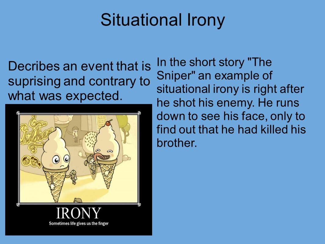 irony in the sniper Situational irony is an event or occasion in which the outcome is significantly different from what was expected or considered appropriate also called irony of fate, irony of events, and irony of circumstance.