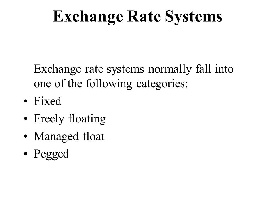 advantages of managed floating exchange rate system Exchange rates seem to be more vulnerable to currency crises, as the benefits of exchange rate flexibility appear to increase managed floating.
