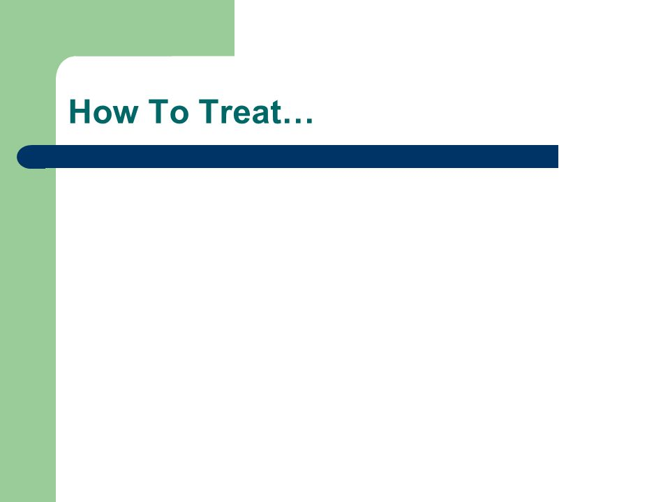 How To Treat…