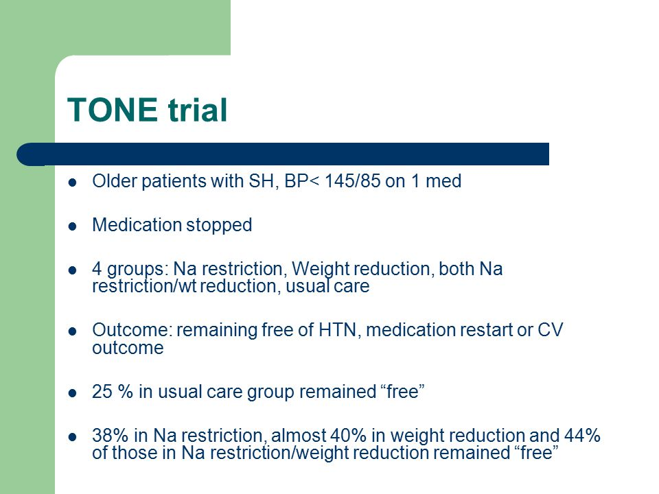 TONE trial Older patients with SH, BP< 145/85 on 1 med