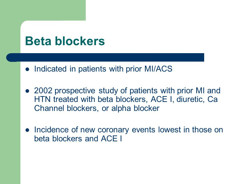 Beta blockers Indicated in patients with prior MI/ACS