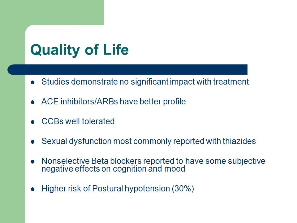 Quality of Life Studies demonstrate no significant impact with treatment. ACE inhibitors/ARBs have better profile.