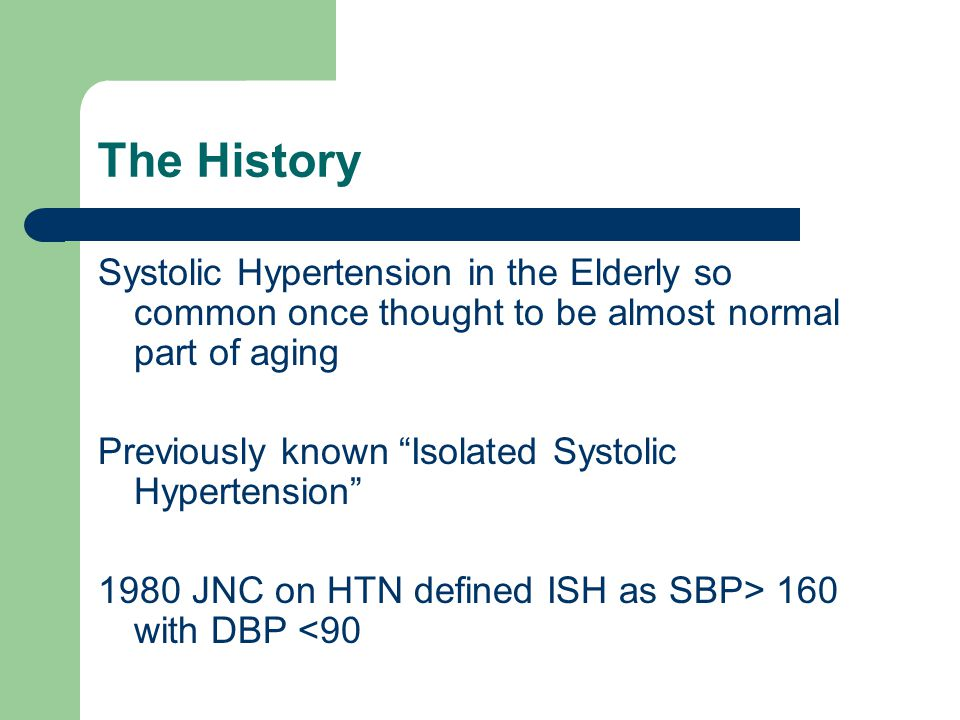 The History Systolic Hypertension in the Elderly so common once thought to be almost normal part of aging.