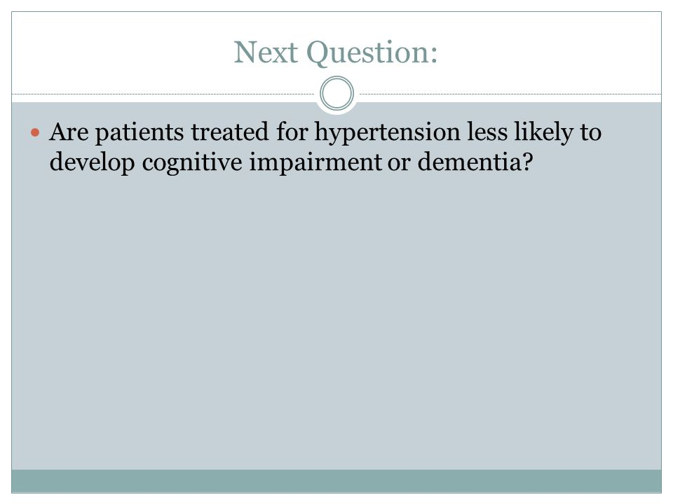 Next Question: Are patients treated for hypertension less likely to develop cognitive impairment or dementia