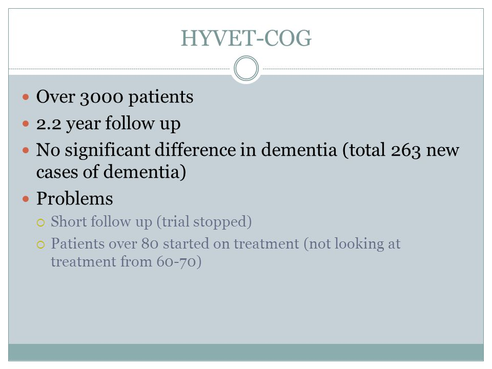 HYVET-COG Over 3000 patients 2.2 year follow up