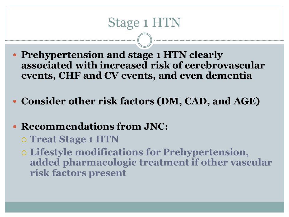 Stage 1 HTN Prehypertension and stage 1 HTN clearly associated with increased risk of cerebrovascular events, CHF and CV events, and even dementia.