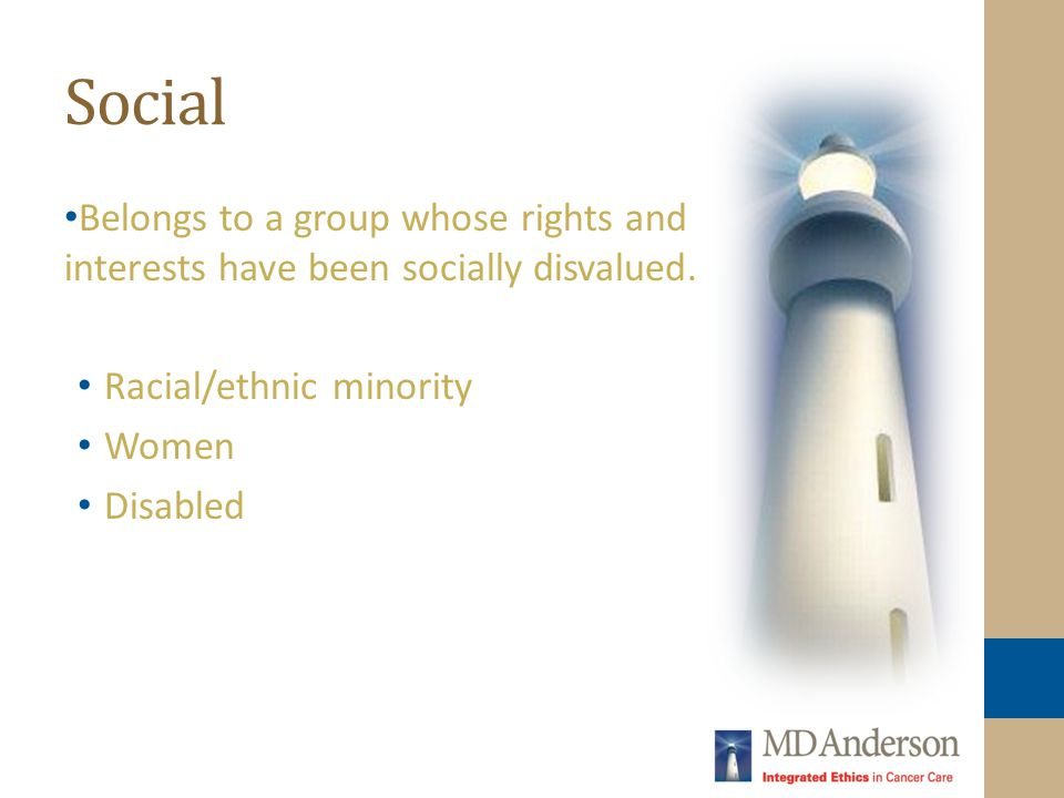 Social Belongs to a group whose rights and interests have been socially disvalued. Racial/ethnic minority.