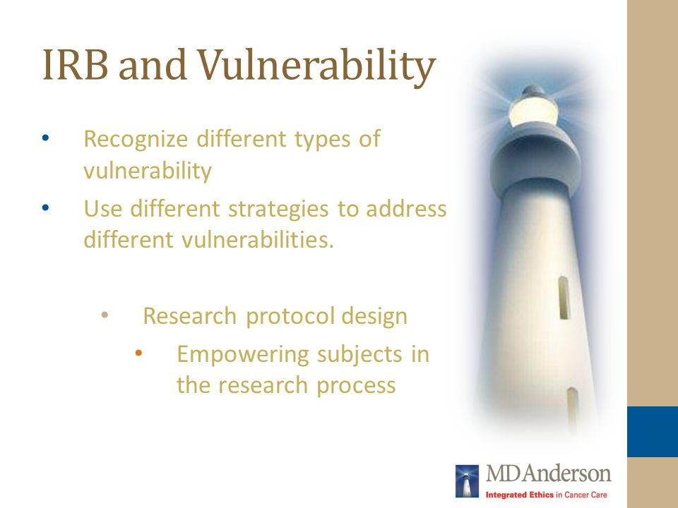 IRB and Vulnerability Recognize different types of vulnerability