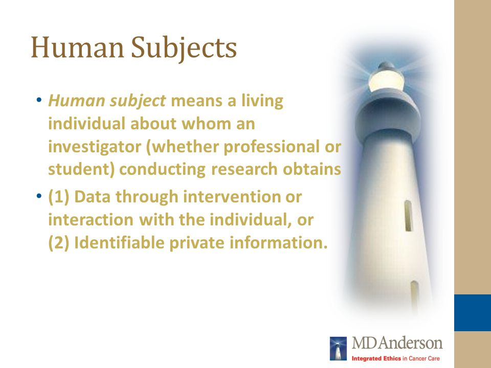 Human Subjects Human subject means a living individual about whom an investigator (whether professional or student) conducting research obtains.