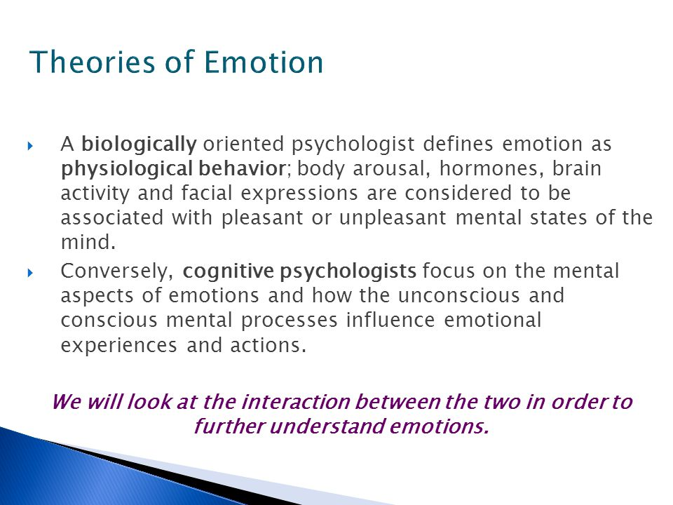 theories for determinants of emotional states Theory, namely, that the same state of physiological arousal will be labeled as different emotional states depending on the cognitive structure of the situation, received no clear-cut empirical support from the study that is.