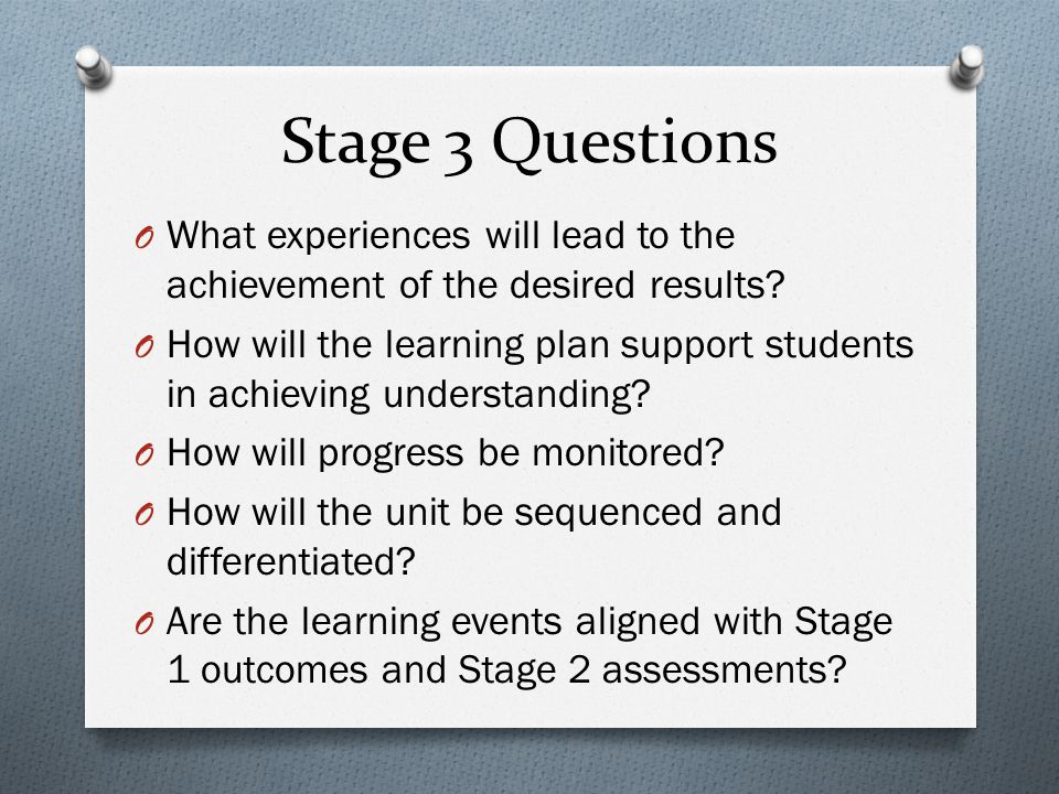 Stage 3 Questions What experiences will lead to the achievement of the desired results