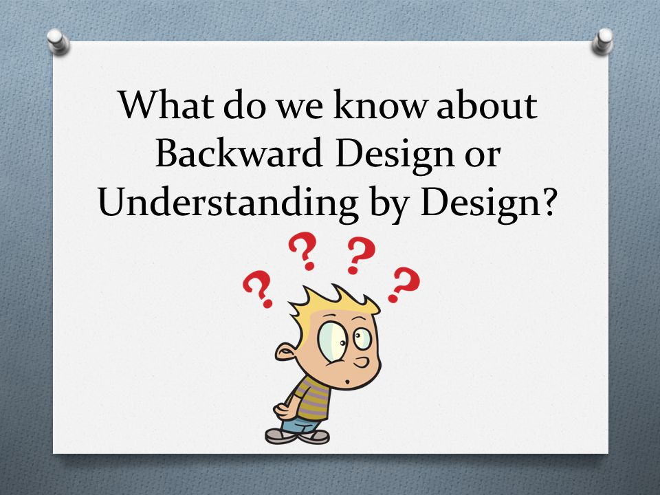 What do we know about Backward Design or Understanding by Design