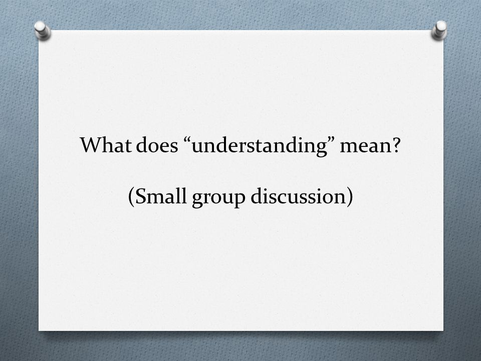 What does understanding mean (Small group discussion)