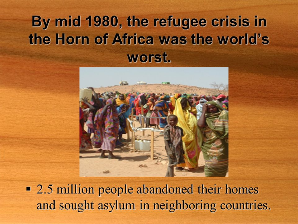 By mid 1980, the refugee crisis in the Horn of Africa was the world's worst.