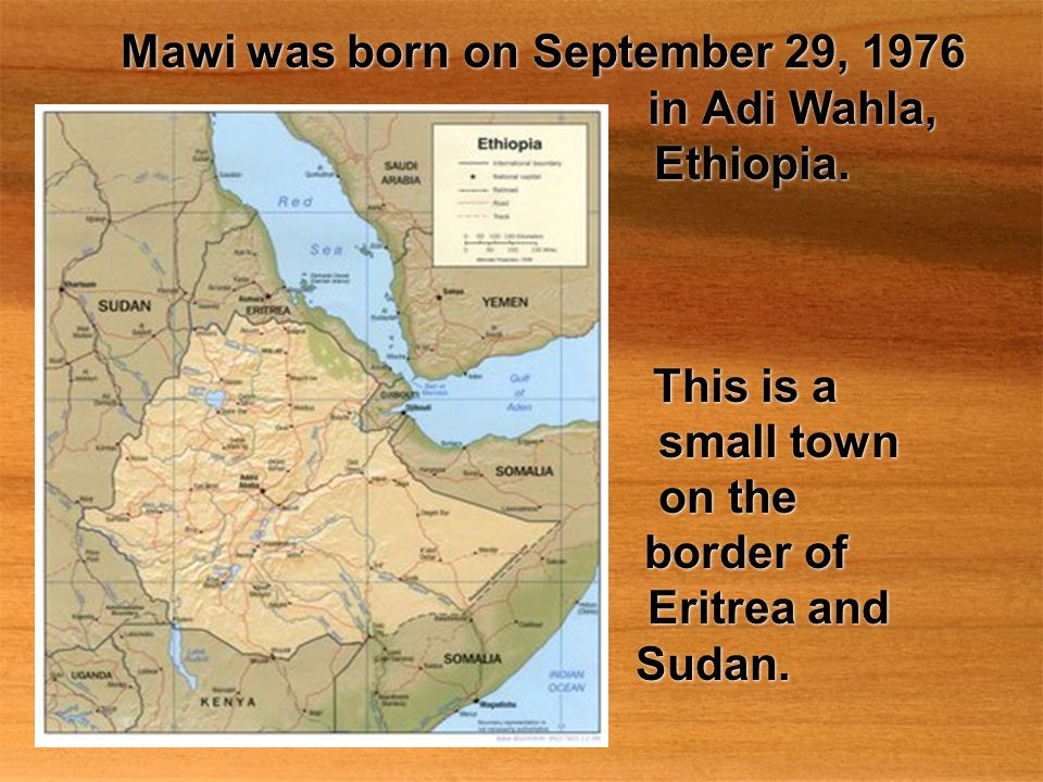 Mawi was born on September 29, 1976 in Adi Wahla, Ethiopia.