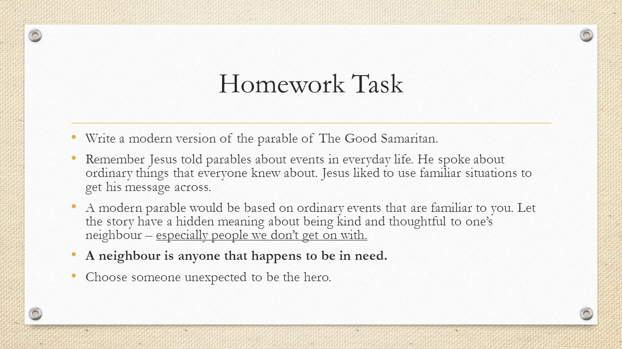 Homework Task Write a modern version of the parable of The Good Samaritan.