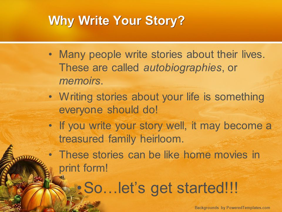 So…let's get started!!! Why Write Your Story