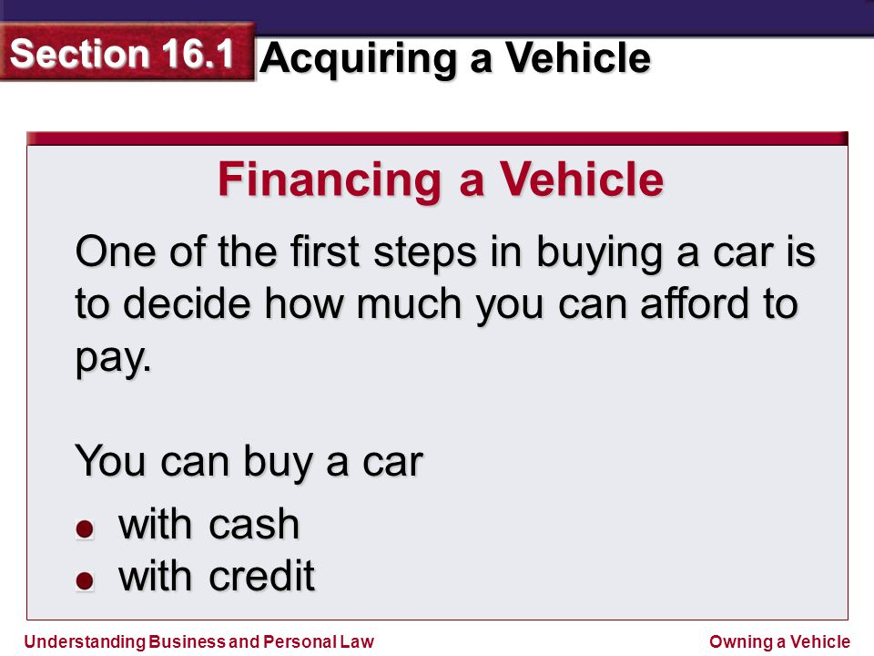 Financing a Vehicle One of the first steps in buying a car is to decide how much you can afford to pay.