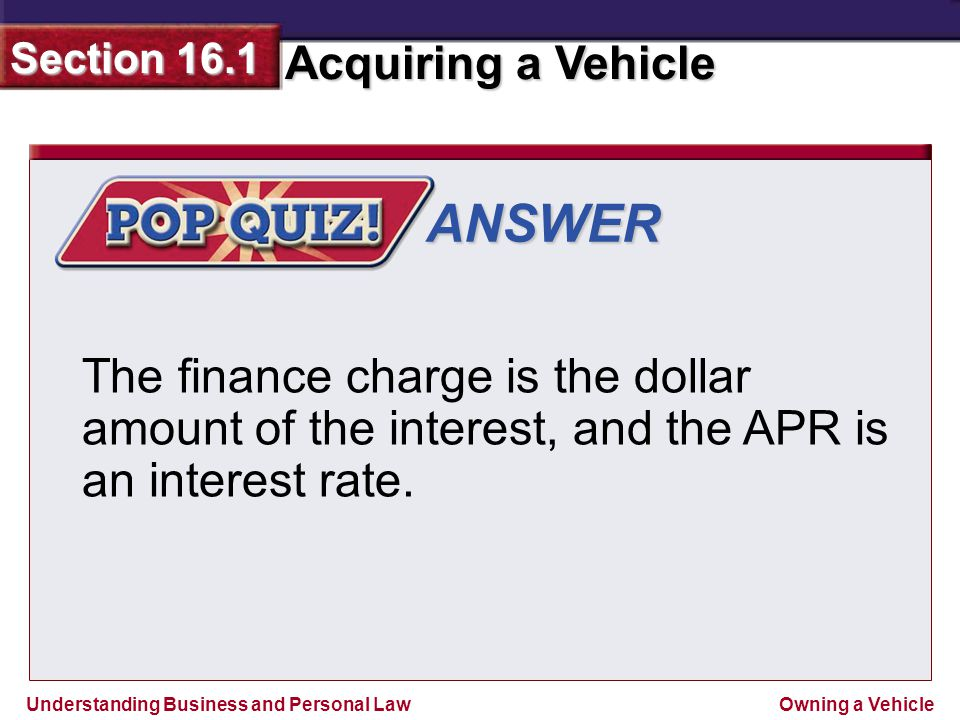 ANSWER The finance charge is the dollar amount of the interest, and the APR is an interest rate.