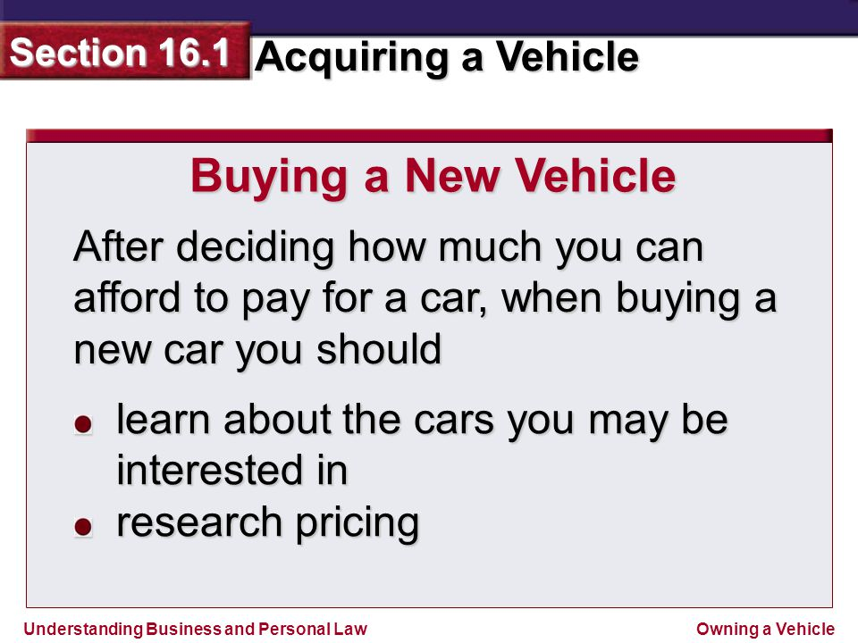 Buying a New Vehicle After deciding how much you can afford to pay for a car, when buying a new car you should.