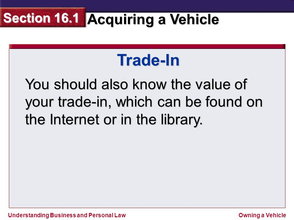 Trade-In You should also know the value of your trade-in, which can be found on the Internet or in the library.