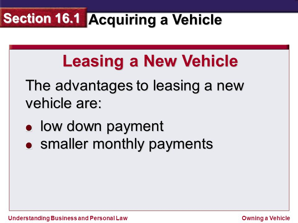 Leasing a New Vehicle The advantages to leasing a new vehicle are: