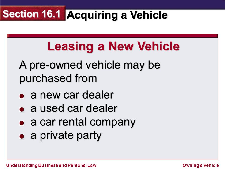 Leasing a New Vehicle A pre-owned vehicle may be purchased from
