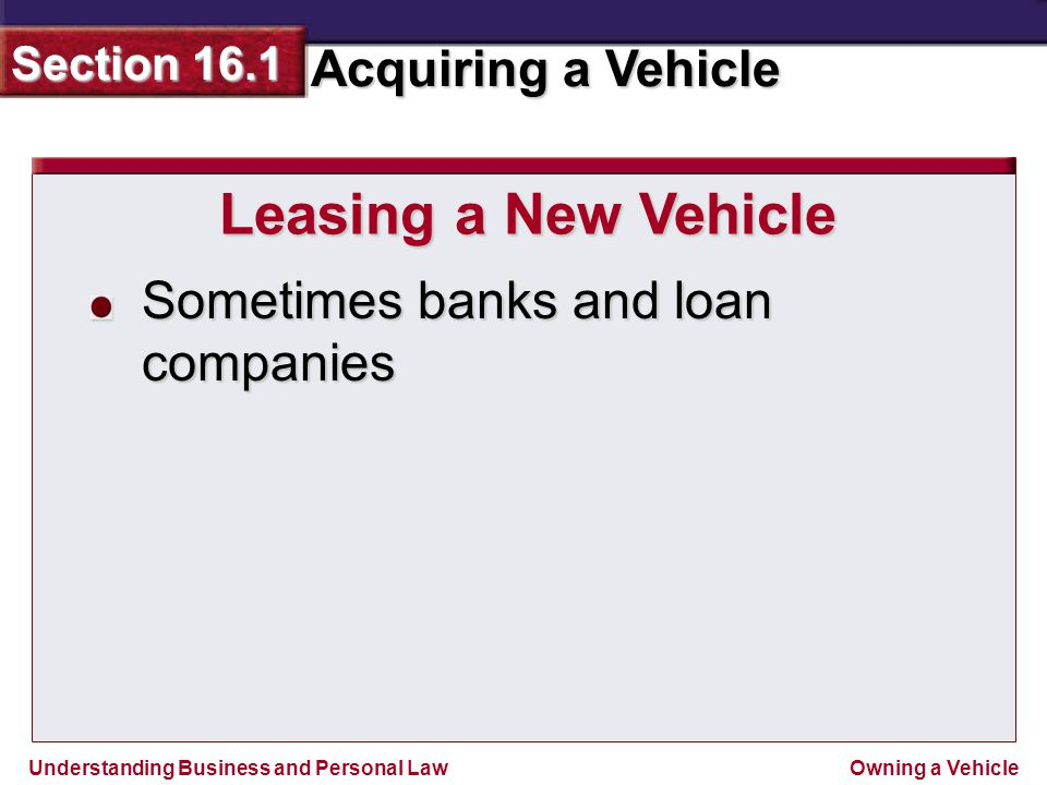 Leasing a New Vehicle Sometimes banks and loan companies