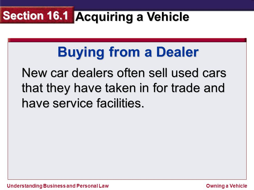 Buying from a Dealer New car dealers often sell used cars that they have taken in for trade and have service facilities.