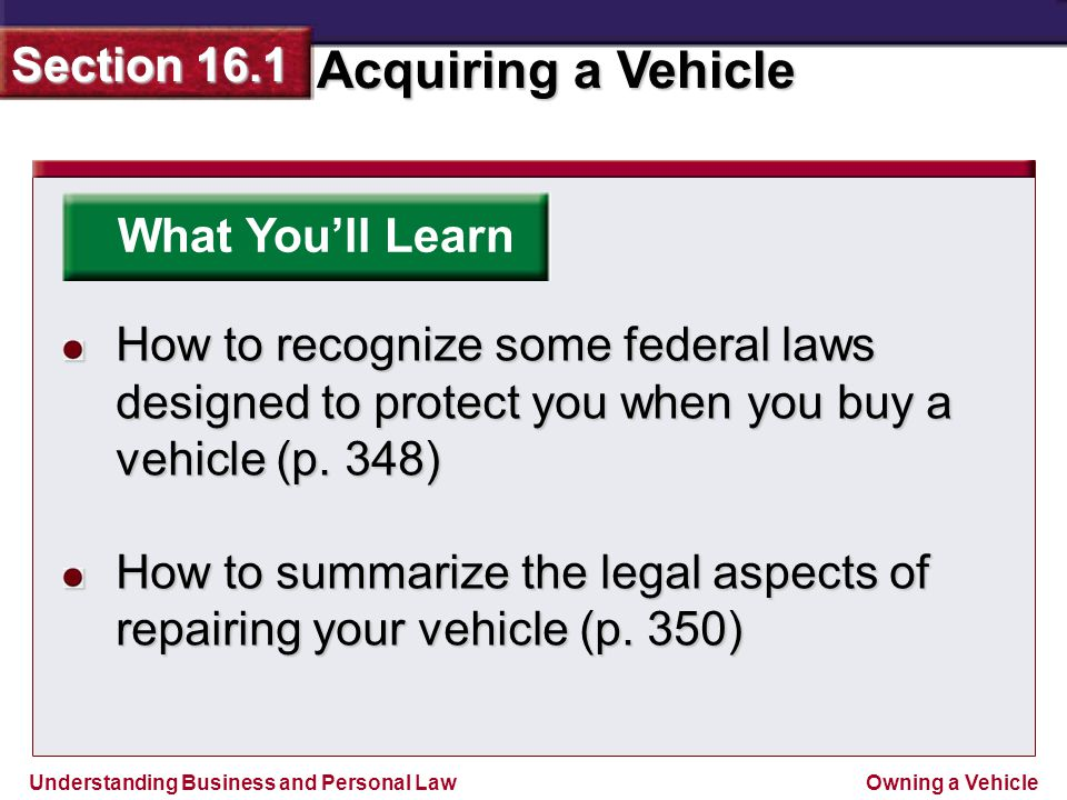 What You'll Learn How to recognize some federal laws designed to protect you when you buy a vehicle (p. 348)
