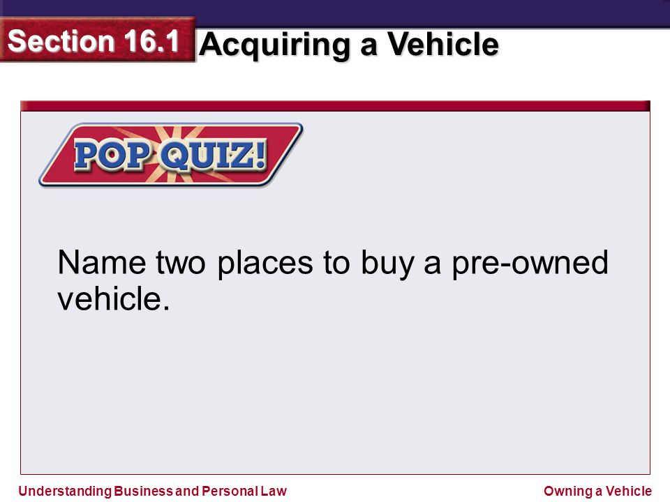 Name two places to buy a pre-owned vehicle.