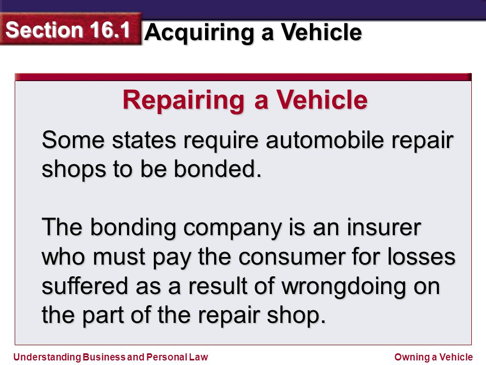 Repairing a Vehicle Some states require automobile repair shops to be bonded.