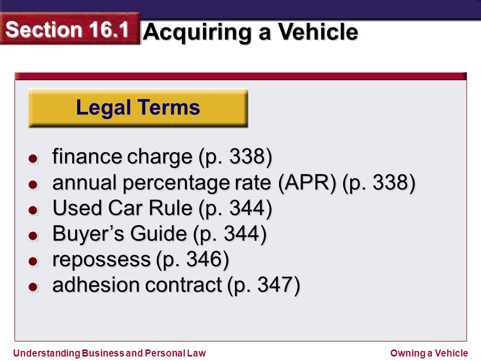 Legal Terms finance charge (p. 338) annual percentage rate (APR) (p. 338) Used Car Rule (p. 344) Buyer's Guide (p. 344)