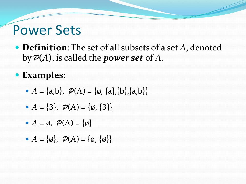 Power Sets Definition: The set of all subsets of a set A, denoted by P(A), is called the power set of A.