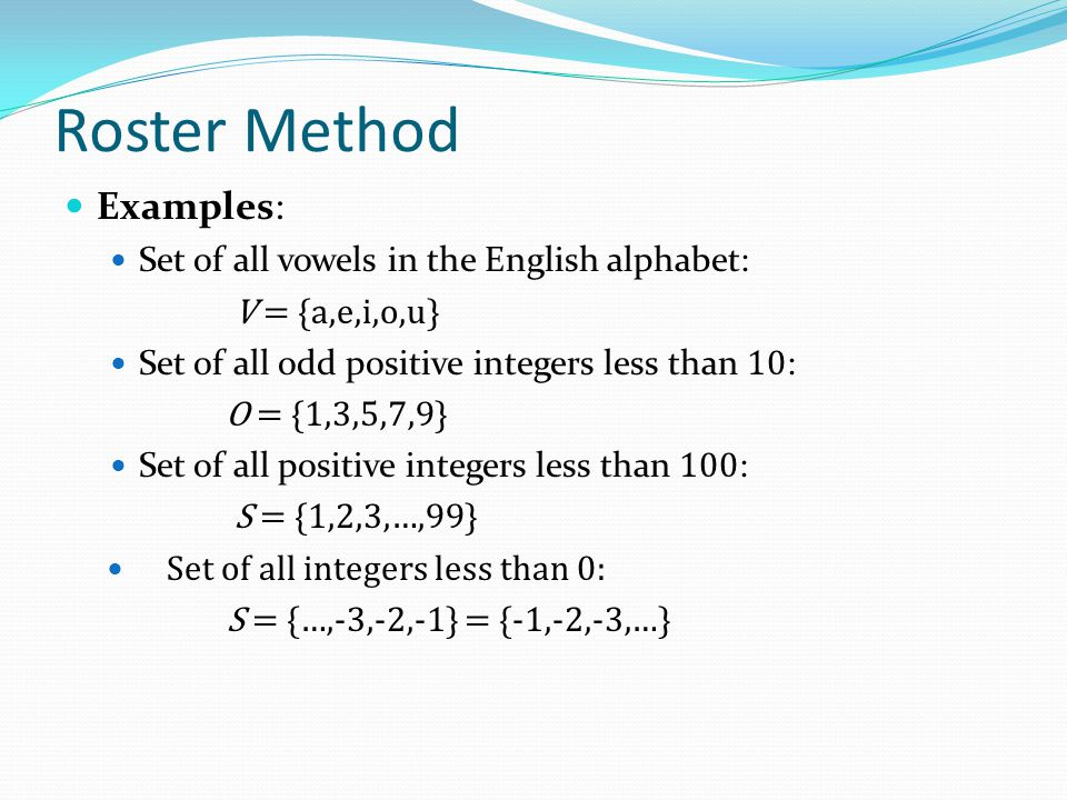 Roster Method Examples: Set of all vowels in the English alphabet: