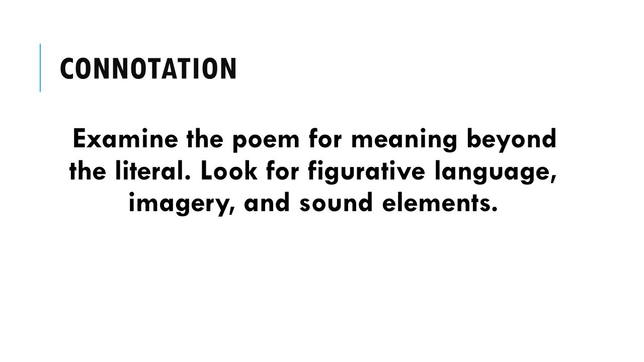 connotation Examine the poem for meaning beyond the literal.