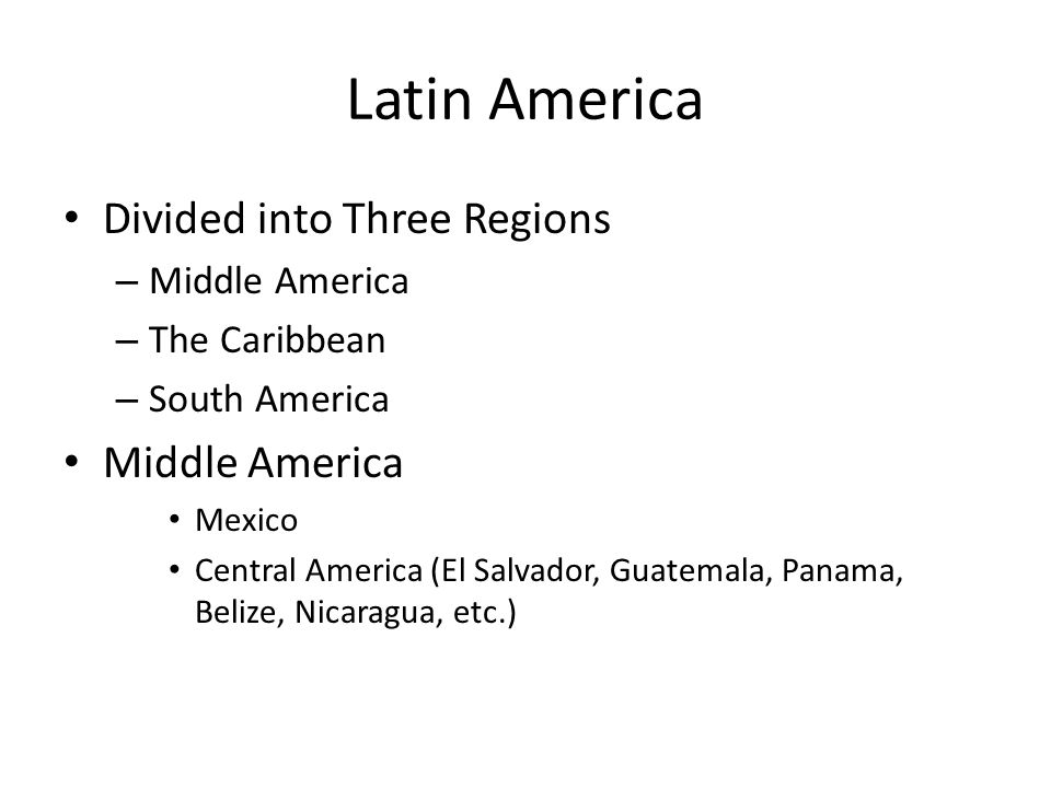 Latin America Divided into Three Regions Middle America The Caribbean