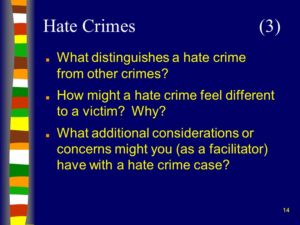 Hate Crimes (3) What distinguishes a hate crime from other crimes