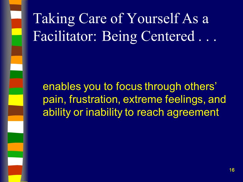 Taking Care of Yourself As a Facilitator: Being Centered . . .