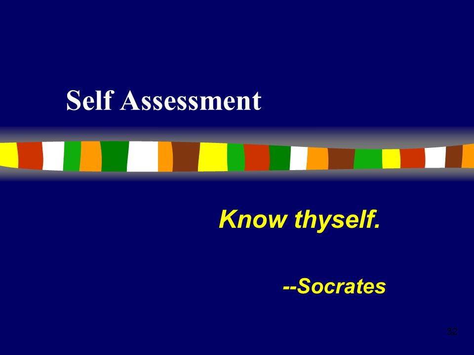 Know thyself. --Socrates