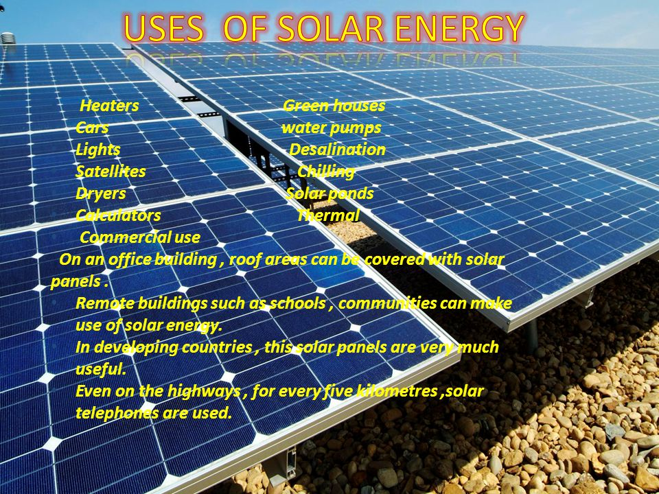 the many uses and applications of solar energy While other applications of solar energy, especially off-grid electricity application   for many years, only recently have the economics of on-grid solar energy   more electricity exactly when you need it-- at times of peak electricity usage (eg, .