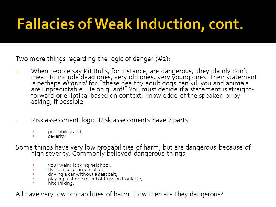 fallacies of weak induction Logical fallacies 101: ad ignorantiam if you've been following this blog, you may recall that fallacies of weak induction are logical fallacies that occur when.