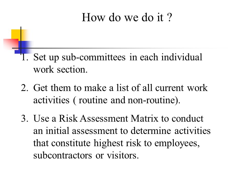 How do we do it Set up sub-committees in each individual work section.