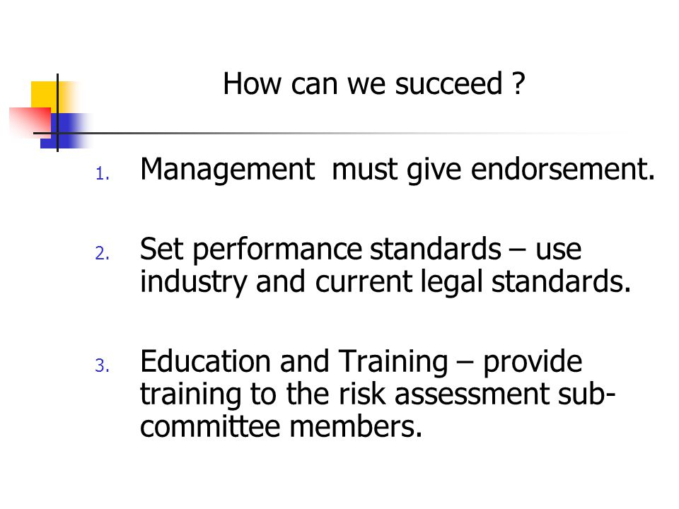How can we succeed Management must give endorsement. Set performance standards – use industry and current legal standards.